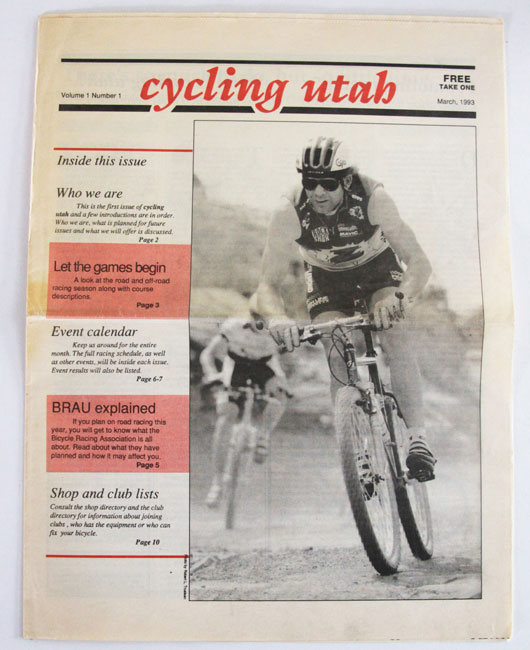 Cycling Utah's inaugural issue came out in March 1993. Bob Roll, shown here competing in the 1992 Moab Rocks! Mountain Bike Race, was featured on the cover. You can read the first issue online at lib.utah.edu. Just search for Cycling Utah. Other back issues are can be found on our website at: cyclingutah.com/category/issues/
