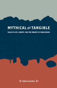 An Excerpt from Mythical and Tangible: Tales of Life, Liberty, and the Pursuit of Singletrack