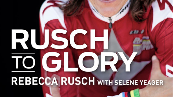 Rusch to Glory Highlights the Willpower to Succeed in Cycling