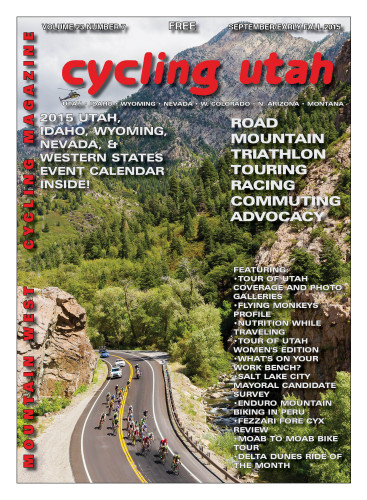 Cover Photo: The peloton races down Big Cottonwood Canyon during stage 6 of the 2015 Tour of Utah. Race leader Michael Woods is in yellow, but he was soon to be dethroned by Joe Dombrowski (first rider to the left of the double yellow line). Dombrowski went on to win the stage just a few miles. Photo by Jason Porter, porterimage.com