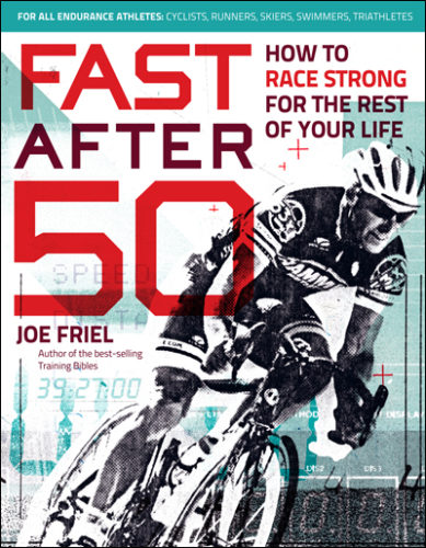 Fast After 50: Race strong for the rest of your life, by Joe Friel