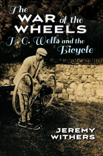 War of the Wheels. HG Wells and the Bicycle by Jeremy Withers