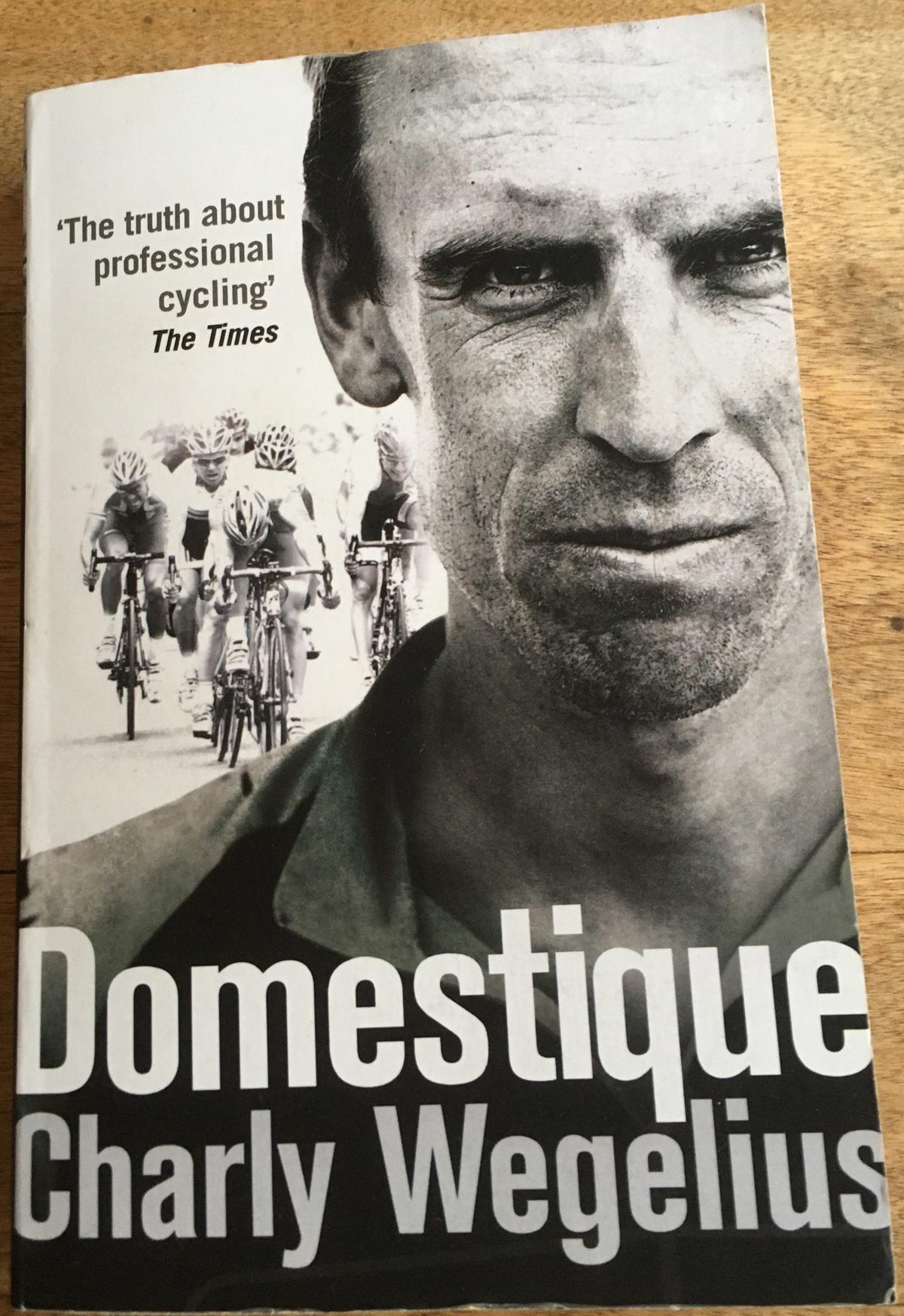 Domestique: by Charly Wegelius with Tom Southam (2013), Random House www.randomhouse.co.uk