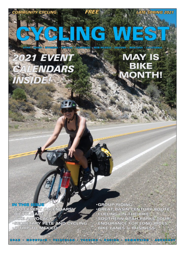 Cycling West Late Spring 2021 Cover Photo: Always a speedster on the climbs, Rain Felkl works her way through a long, low-grade pass, pedaling past 6,000 feet on Highway 395 in California. Read the full story in our Winter 2020 issue online at https://www.cyclingutah.com/category/issues/magazine/2020-pdfs/ Photo by Clara Hatcher